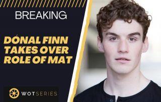 BREAKING: Dónal Finn Takes Over Role of Mat