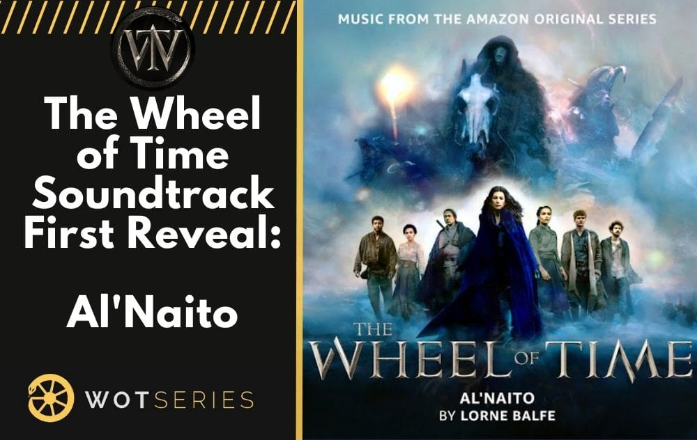 The Wheel of Time Soundtrack: First Reveal: Al'Naito